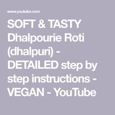 SOFT & TASTY Dhalpourie Roti (dhalpuri) - DETAILED step by step instructions - VEGAN - YouTube Dhal, Better Love, Step By Step Instructions, Food Network Recipes, Tasty, Vegan, Youtube, Vegans, Youtubers