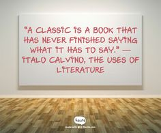 """""""A classic is a book that has never finished saying what it has to say.""""  ―…"""