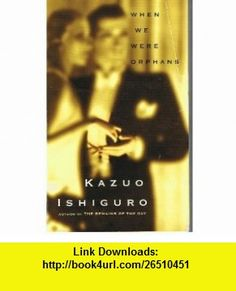 WHEN WE WERE ORPHANS KAZUO ISHIGURO ,   ,  , ASIN: B000OEX914 , tutorials , pdf , ebook , torrent , downloads , rapidshare , filesonic , hotfile , megaupload , fileserve