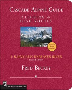 Cascade Alpine Guide: Climbing & High Routes Volume 3: Rainy Pass to Fraser River   Fred Beckey   Amazon