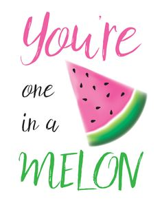 You're One In A Melon 16x20 Print Watermelon Print One