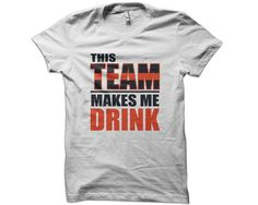 This Team Makes Me Drink TShirt  cincinnati by saywhatapparel, $12.95