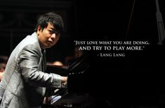 Quote from classical pianist Lang Lang