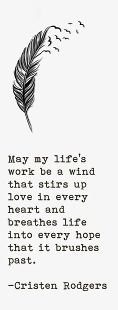 """May my live's work be a wind that stirs up love in every heart...& breathes life into every hope that it brushes past"" __ⓠ Cristen Rodgers #2bMe #Analogies  #BestWishes"
