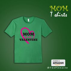 Mom is my valentine day great gift for mom t shirt .
