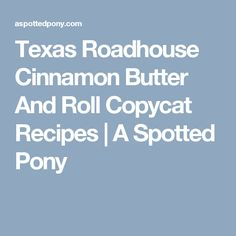 Texas Roadhouse Cinnamon Butter And Roll Copycat Recipes | A Spotted Pony