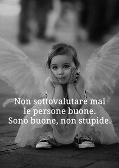 Do not underestimate people because they are good. They are good, not stupid. Italian Phrases, Italian Quotes, Poetry Quotes, Words Quotes, Sayings, Best Quotes, Love Quotes, Quotes About Everything, Meaningful Quotes