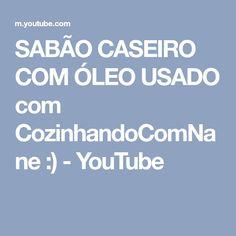 SABÃO CASEIRO COM ÓLEO USADO com CozinhandoComNane :) - YouTube