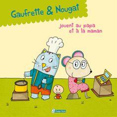 Gaufrette et Nougat jouent au papa et à la maman Textes de Didier Jean et Zad. Illustrations de Sophie Collin. 2 vives voix dans la collection Gaufrette et Nougat