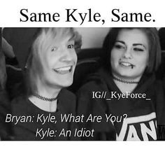 Same Kyle.. Same