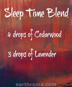 Essential Oil Sleep Time diffuser blend recipe.  4 drops of Cedarwood essential oil. 3 drops of Lavender essential oil.   Place in your diffuser to help sleep.  https://earthroma.com/pages/essential-oil-uses-recipes