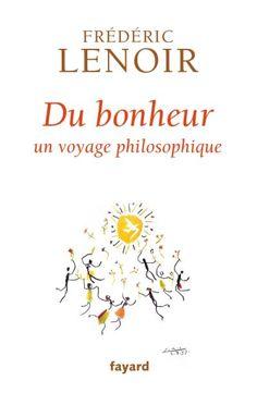"""""""Les livres ont la parole"""" : """"Du bonheur, un voyage philosophique"""", de Frédéric Lenoir"""