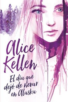 El día que dejó de nevar en Alaska // Alice Kellen // Titania