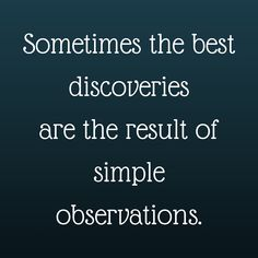 Sometimes the best discoveries are the result of simple observations. #QuotesYouLove #QuoteOfTheDay #MotivationalQuotes #QuotesOnMotivation  Visit our website  for text status wallpapers.  www.quotesulove.com