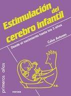 Estimulación del cerebro infantil : desde el nacimiento hasta los 3 años / Celso Antunes