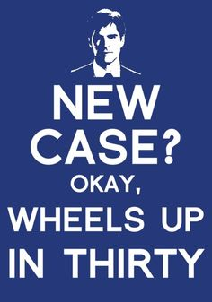 New Case? Okay, Wheels Up in Thirty - Criminal Minds