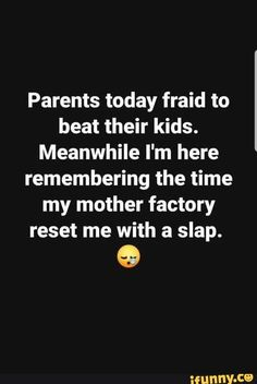 Parents today fraid to beat their kids. Meanwhile I'm here remembering the time my mother factory reset me with a slap. Badass Quotes, Real Quotes, Funny Quotes, Music Memes, Music Humor, Funny Music, Funny Art, Laughter The Best Medicine, Remember The Time