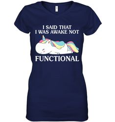 I Said That I Was Awake Not Functional Unicorn Cool Gifts For Women V neck T Shirt Gifts Fashionable Unicorn V neck T Shirt Sayings For Women