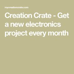 Creation Crate - Get a new electronics project every month