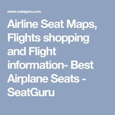 Airline Seat Maps, Flights shopping and Flight information- Best Airplane Seats - SeatGuru