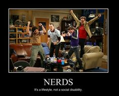 Big Bang Theory. Nerds - It's a lifestyle, not a social disability.