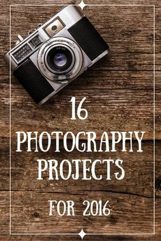 Looking for a Photography Project for 2016? Check out this list of 16 photography project ideas.