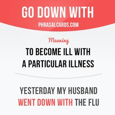 """Go down with"" means ""to become ill with a particular illness"". Example: Yesterday my husband went down with the flu. #phrasalverb #phrasalverbs #phrasal #verb #verbs #phrase #phrases #expression #expressions #english #englishlanguage #learnenglish #studyenglish #language #vocabulary #dictionary #grammar #efl #esl #tesl #tefl #toefl #ielts #toeic #englishlearning"