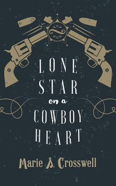 Lone Star on a Cowboy Heart by Marie A Crosswell