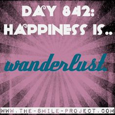 Day 842: Happiness is.. wanderlust  The Smile Project