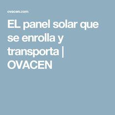 EL panel solar que se enrolla y transporta | OVACEN