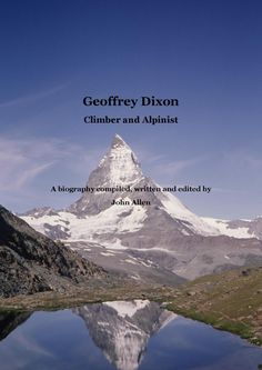 Geoffrey Dixon A Biography compiled by John Allen Climbers, Biography, Mount Everest, Mountains, Nature, Travel, Book, Naturaleza, Viajes