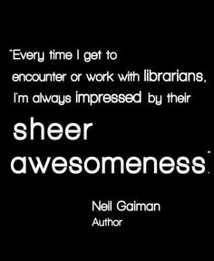 Awesome librarians // Even Neil Gaiman thinks so. -- Super proud to be pursuing this profession. :) - MF