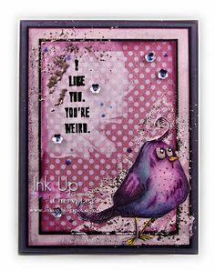 Ink Up: You're Weird: A Crazy Bird Card