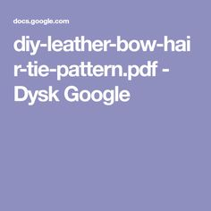diy-leather-bow-hair-tie-pattern.pdf - Dysk Google