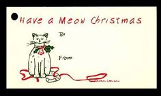 (15 Tags) MEOW CAT CHRISTMAS GIFT TAGS & STRINGS. HAPPY HOLIDAYS. TO: FROM: HANG TAGS KIMMERIC STUDIO Christmas Gift Tags http://www.amazon.com/dp/B004E7RILO/ref=cm_sw_r_pi_dp_NCWGvb1TK8RZP