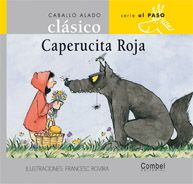 ORIHUELA, Luz (adaptación), ROVIRA, Francesc (ilustr ación). Caperucita roja. Barcelona: Combel