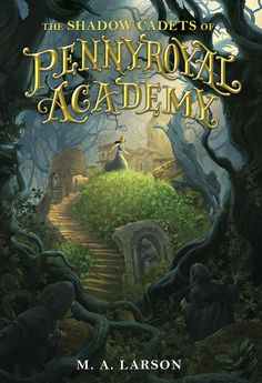 The Shadow Cadets of Pennyroyal Academy M. Larson 0399163255 9780399163258 The Shadow Cadets of Pennyroyal Academy Book Cover Art, Book Cover Design, Book Design, Book Art, Fantasy Movies, Fantasy Books, Sarah J Mass, Film Recommendations, School For Good And Evil