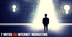 7 MITOS do INTERNET MARKETING