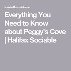 Everything You Need to Know about Peggy's Cove | Halifax Sociable