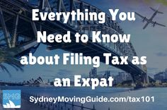 What You Need to Know About Filing Your Tax Return While Living in Australia. From the basics and definition of terms to most common mistakes made by expats