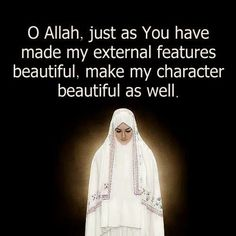 Oh Allah just as you have made my external features beautiful, make my character beautiful as well ameen. Allah Quotes, Quran Quotes, Faith Quotes, Life Quotes, Hindi Quotes, Islamic Qoutes, Muslim Quotes, Islamic Inspirational Quotes, Islamic Dua