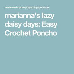 marianna's lazy daisy days: Easy Crochet Poncho