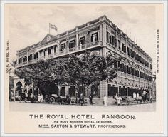 """The Royal Hotel at 619 Merchant Street (the corner of Merchant Street and Brooking Street now Bogalay-zay Street) built in 1905. Now the Gamon Pwint department store.  It was once one the three top hotels in the city, together with the Strand and Minto Mansions and prided itself on being the """"most modern"""", with the first electric lift of any hotel. The handsome restaurant downstairs was the scene of many historic meetings."""