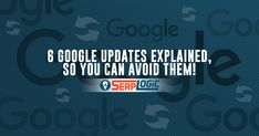 6 Google Updates Explained so Anyone Can Understand & AVOID Them!