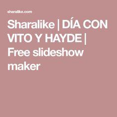 Sharalike | DÍA CON VITO Y HAYDE | Free slideshow maker