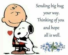 Sending BIG HUGS your way! Thinking of YOU and praying all is well. Lots of love and blessings for you. Hugs And Kisses Quotes, Hug Quotes, Snoopy Quotes, Peanuts Quotes, Charlie Brown Quotes, Charlie Brown And Snoopy, Snoopy Hug, Happy Snoopy, Thinking Of You Quotes