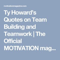 Ty Howard's Quotes on Team Building and Teamwork | The Official MOTIVATION magazine Blog