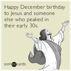 Happy December Birthday Happy December, December Birthday, Someecards, Someone Elses, Christmas Humor, Lol, Seasons, Memes, Funny