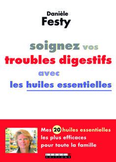 Soignez vos troubles digestifs avec les huiles essentielles De Danièle Festy - Leduc.s éditions
