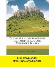 Die Weber (�bertragung)  Schauspiel Aus Den Vierziger Jahren (German Edition) (9781147768237) Gerhart Hauptmann , ISBN-10: 1147768234  , ISBN-13: 978-1147768237 ,  , tutorials , pdf , ebook , torrent , downloads , rapidshare , filesonic , hotfile , megaupload , fileserve